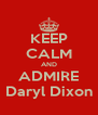 KEEP CALM AND ADMIRE Daryl Dixon - Personalised Poster A4 size