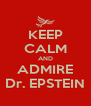 KEEP CALM AND ADMIRE Dr. EPSTEIN - Personalised Poster A4 size