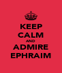 KEEP CALM AND ADMIRE EPHRAIM - Personalised Poster A4 size