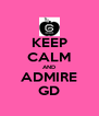 KEEP CALM AND ADMIRE GD - Personalised Poster A4 size