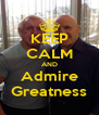 KEEP CALM AND Admire Greatness - Personalised Poster A4 size