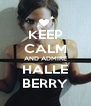 KEEP CALM AND ADMIRE HALLE BERRY - Personalised Poster A4 size