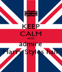 KEEP CALM AND admire Harry Styles hair - Personalised Poster A4 size