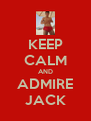 KEEP CALM AND ADMIRE JACK - Personalised Poster A4 size