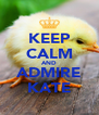 KEEP CALM AND ADMIRE KATE - Personalised Poster A4 size