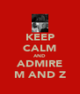 KEEP CALM AND ADMIRE M AND Z - Personalised Poster A4 size