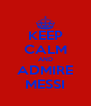 KEEP CALM AND ADMIRE MESSI - Personalised Poster A4 size