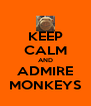 KEEP CALM AND ADMIRE MONKEYS - Personalised Poster A4 size