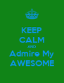 KEEP CALM AND Admire My AWESOME - Personalised Poster A4 size