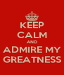 KEEP CALM AND ADMIRE MY GREATNESS - Personalised Poster A4 size