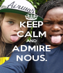 KEEP CALM AND ADMIRE NOUS. - Personalised Poster A4 size