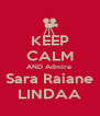 KEEP CALM AND Admire  Sara Raiane  LINDAA  - Personalised Poster A4 size
