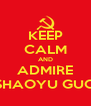 KEEP CALM AND ADMIRE SHAOYU GUO - Personalised Poster A4 size