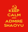 KEEP CALM AND ADMIRE SHAOYU - Personalised Poster A4 size