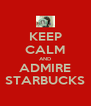 KEEP CALM AND ADMIRE STARBUCKS - Personalised Poster A4 size