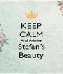 KEEP CALM And Admire Stefan's Beauty - Personalised Poster A4 size