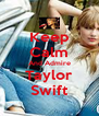 Keep Calm And Admire Taylor Swift - Personalised Poster A4 size