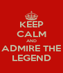 KEEP CALM AND ADMIRE THE LEGEND - Personalised Poster A4 size