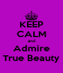 KEEP CALM and Admire True Beauty - Personalised Poster A4 size