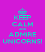 KEEP CALM AND ADMIRE UNICORNS! - Personalised Poster A4 size