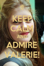 KEEP CALM AND ADMIRE VALERIE! - Personalised Poster A4 size
