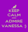 KEEP CALM AND ADMIRE VANESSA :) - Personalised Poster A4 size