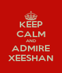 KEEP CALM AND ADMIRE XEESHAN - Personalised Poster A4 size