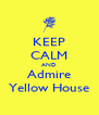 KEEP CALM AND Admire Yellow House - Personalised Poster A4 size