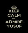 KEEP CALM AND ADMIRE YUSUF - Personalised Poster A4 size