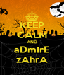 KEEP CALM AND aDmIrE zAhrA - Personalised Poster A4 size