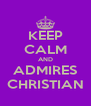 KEEP CALM AND ADMIRES CHRISTIAN - Personalised Poster A4 size