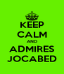 KEEP CALM AND ADMIRES JOCABED - Personalised Poster A4 size