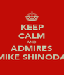 KEEP CALM AND ADMIRES MIKE SHINODA - Personalised Poster A4 size