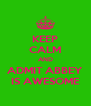 KEEP CALM AND ADMIT ABBEY IS AWESOME - Personalised Poster A4 size