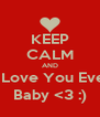 KEEP CALM AND Admit I Love You Even More Baby <3 :) - Personalised Poster A4 size