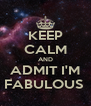 KEEP CALM AND ADMIT I'M FABULOUS  - Personalised Poster A4 size