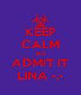 KEEP CALM and ADMIT IT LINA -.- - Personalised Poster A4 size