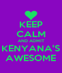 KEEP CALM AND ADMIT KENYANA'S AWESOME - Personalised Poster A4 size