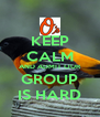 KEEP CALM AND ADMIT OUR GROUP IS HARD - Personalised Poster A4 size
