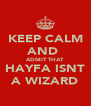 KEEP CALM AND  ADMIT THAT  HAYFA ISNT A WIZARD - Personalised Poster A4 size