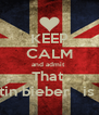 KEEP CALM and admit  That  Justin bieber   is gay - Personalised Poster A4 size