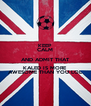 KEEP CALM AND ADMIT THAT KALED IS MORE AWESOME THAN YOU LOL - Personalised Poster A4 size