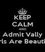 KEEP CALM AND Admit Vally Girls Are Beautiful - Personalised Poster A4 size