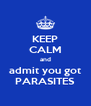 KEEP CALM and admit you got PARASITES - Personalised Poster A4 size