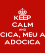 KEEP CALM AND ADOCICA, MEU AMOR ADOCICA - Personalised Poster A4 size