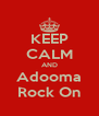KEEP CALM AND Adooma Rock On - Personalised Poster A4 size
