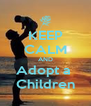 KEEP CALM AND Adopt a  Children - Personalised Poster A4 size