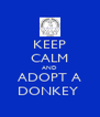KEEP CALM AND ADOPT A DONKEY  - Personalised Poster A4 size