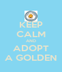 KEEP CALM AND ADOPT A GOLDEN - Personalised Poster A4 size