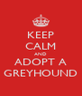 KEEP CALM AND ADOPT A GREYHOUND - Personalised Poster A4 size